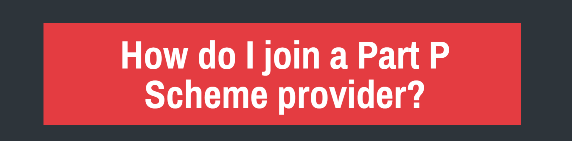 how do i join a part p scheme provider - header